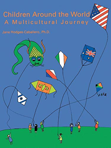 Children Around the World: A Multicultural Journey: Jane Caballero-Hodges