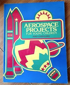Aerospace Projects for Young Children: Jane A. Cabellero,
