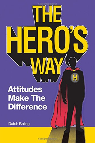 The Hero's Way: Attitudes Make the Difference: Boling, Dutch