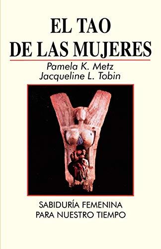 El Tao de las Mujeres: Sabidura Femenina Para Nuestro Tiempo: Jacqueline L. Tobin