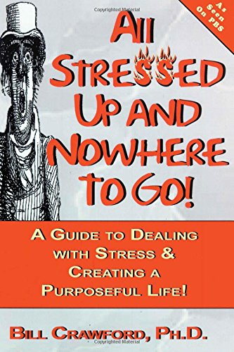 9780893343521: All Stressed Up and Nowhere to Go: A Guide to Dealing with Stress & Creating a Purposeful Life (Guide to Dealing with Stress and Creating a Purposeful Life)