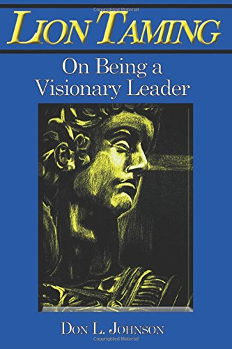 Lion Taming : On Being a Visionary Leader {FIRST EDITION}: Johnson, Don L.