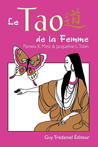 Le Tao de La Femme: Pamela K. Metz