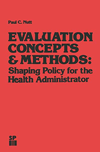 Evaluation Concepts and Methods Shaping Policy for: Paul C. Nutt