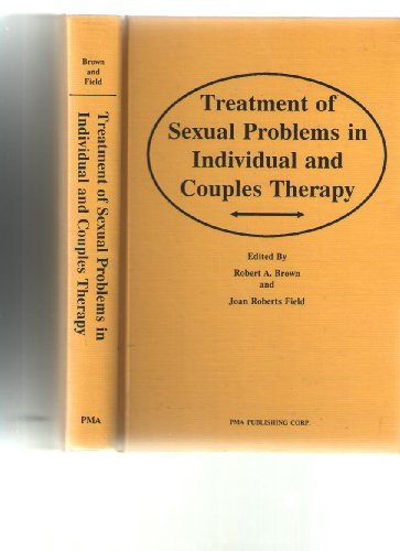 Treatment of Sexual Problems in Individuals and: Robert A. Brown;