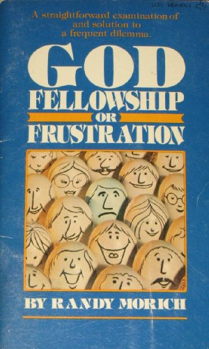 God--fellowship or frustration: Morich, Randy