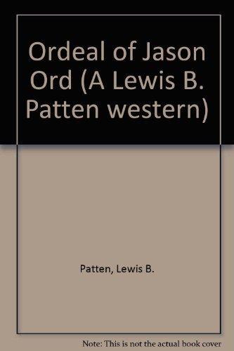 Ordeal of Jason Ord: Lewis B. Patten