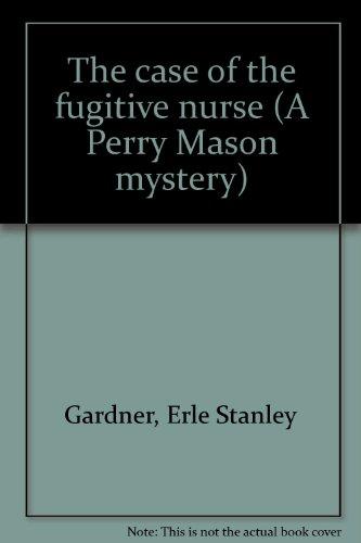 9780893403638: The case of the fugitive nurse (A Perry Mason mystery)