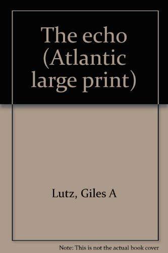 The echo (Atlantic large print): Giles A Lutz