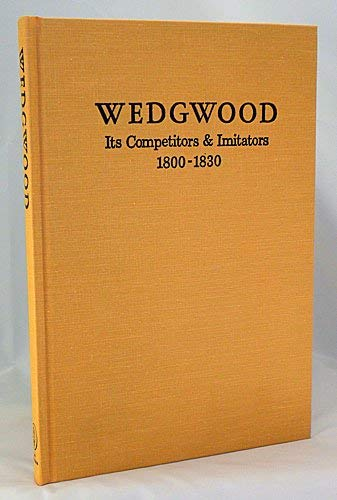 Wedgwood: Its Competitors & Imitators, 1800-1830: WEDGWOOD INTERNATIONAL SEMINAR.