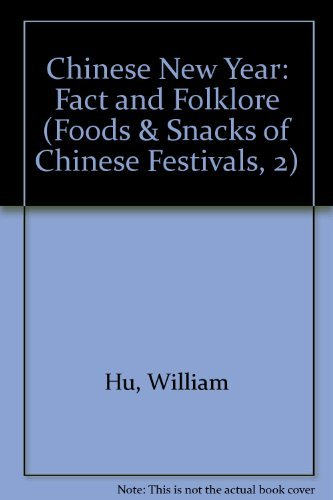 Chinese New Year: Fact and Folklore (Foods & Snacks of Chinese Festivals, 2): Hu, William