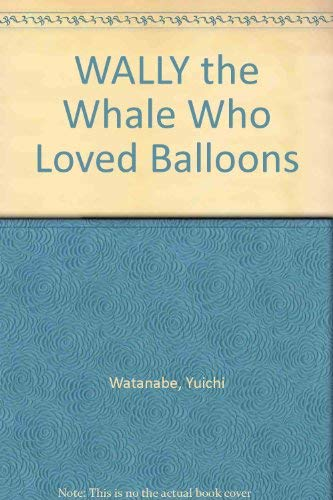 WALLY THE WHALE WHO LOVED BALLOONS: Watanabe, Yuichi