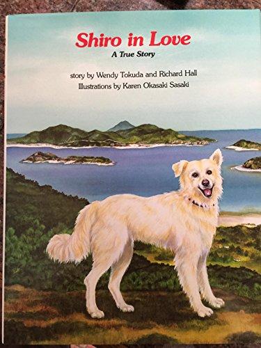 Shiro in Love: A True Story: Wendy Tokuda, Richard Hall