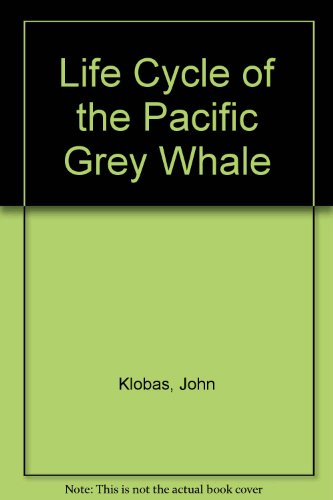 Life Cycle of the Pacific Gray Whale: Klobas, John