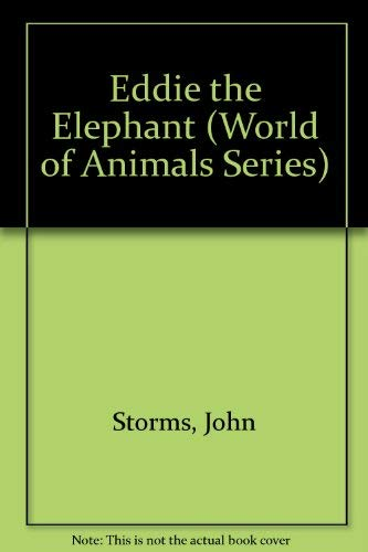 Eddie the Elephant (World of Animals Series): Storms, John