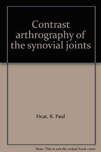 Contrast arthrography of the synovial joints: Ficat, R. Paul