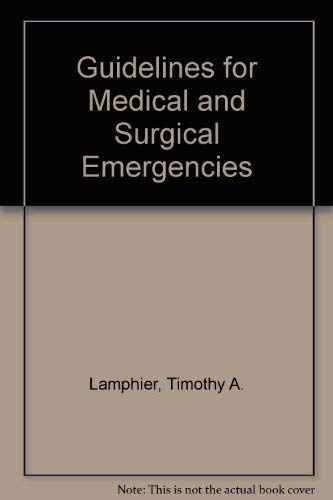 Guidelines for medical and surgical emergencies: Timothy A Lamphier