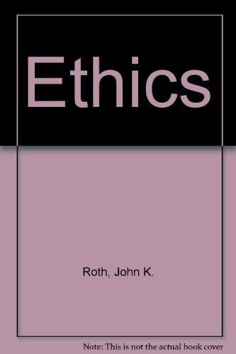 Ethics: Roth, John K.