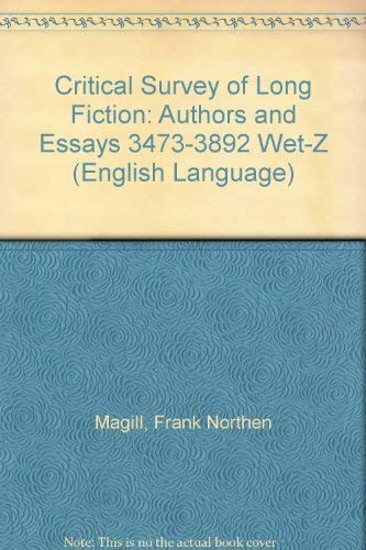 Critical Survey of Long Fiction: Authors and Essays 3473-3892 Wet-Z (English Language): Magill, ...