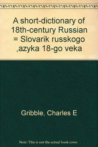 9780893570392: A short dictionary of 18th-century Russian =: Slovarik russkogo i͡a︡zyka 18-go [i.e. vosemnadt͡s︡atogo] veka (Russian Edition)