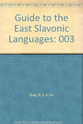 Guide to the Slavonic Languages: Guide to the East Slavonic Languages: De Bray, Reginald George ...
