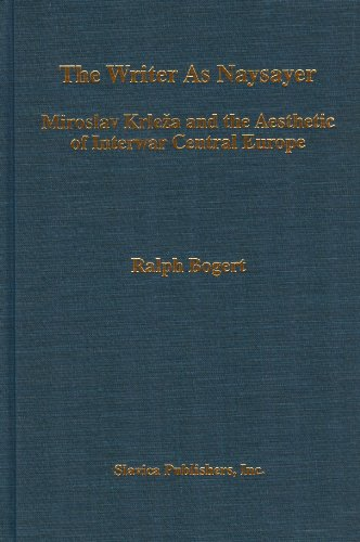 9780893572129: The Writer As Naysayer Miroslav Krleza and the Aesthetic of Interwar Central Europe (Ucla Slavic Studies)