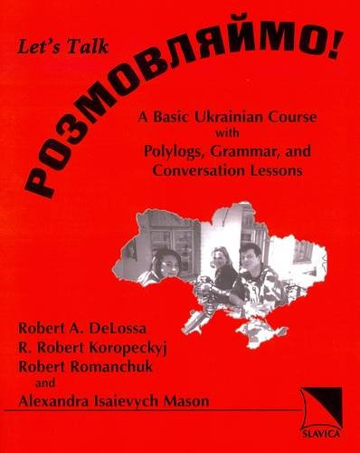 Rozmovliaimo! (Let's Talk!): A Basic Ukrainian Course: Robert A. Delossa;