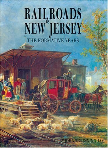 Railroads in New Jersey: The Formative Years [SIGNED]