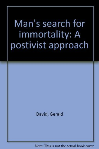Man's search for immortality: A postivist approach: Gerald David