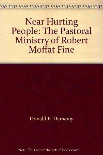 Near Hurting People: The Pastoral Ministry of: Donald E. Demaray