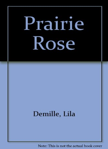 PRAIRIE ROSE: DEMILLE, LELA
