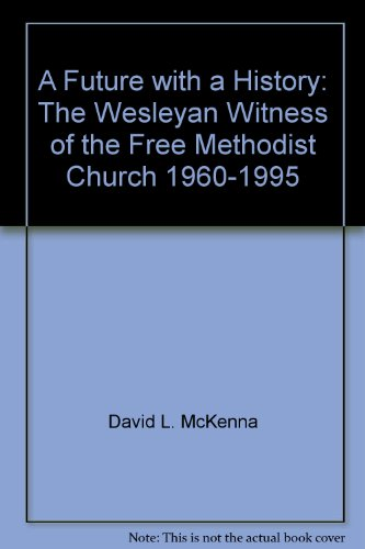 A Future with a History: The Wesleyan Witness of the Free Methodist Church, 1960-1995