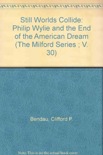 9780893701444: Still Worlds Collide: Philip Wylie and the End of the American Dream (The Milford Series ; V. 30)