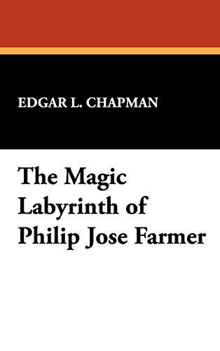 The Magic Labyrinth of Philip Jose Farmer (Milford): Chapman, Edgar L.