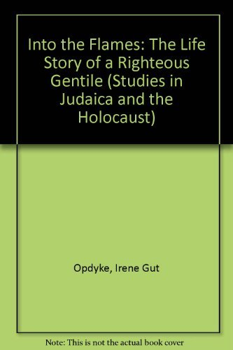 9780893703752: Into the Flames: The Life Story of a Righteous Gentile (Studies in Judaica and the Holocaust)