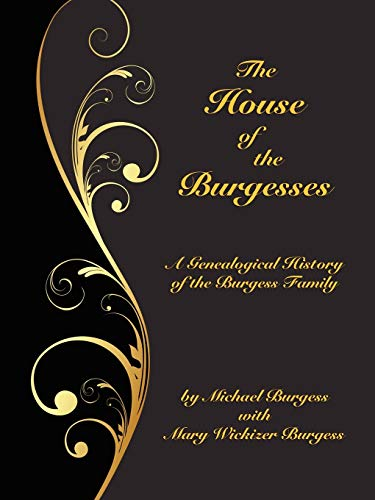 9780893704797: The House of the Burgesses: Being a Genealogical History of William Burgess of Richmond (later King George) County, Virginia, His Son, Edward Burgess ... of Edward's Five (Borgo Family Histories,)