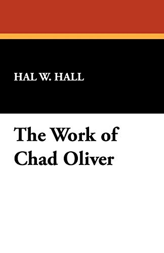 The Work of Chad Oliver (Bibliographies of Modern Authors): Hall, Hal W.