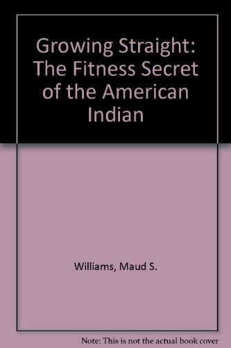 9780893706579: Growing Straight: The Fitness Secret of the American Indian