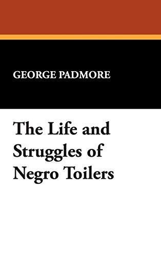 The Life and Struggles of Negro Toilers (Sun Dance Reprints,) (9780893707217) by George Padmore