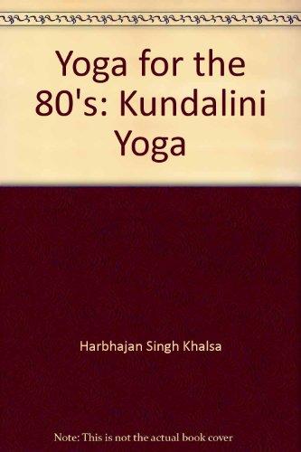 Yoga for the 80's: Kundalini Yoga: Harbhajan Singh Khalsa