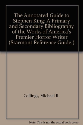 9780893709969: The Annotated Guide to Stephen King: A Primary and Secondary Bibliography of the Works of America's Premier Horror Writer (Starmont Reference Guide,)