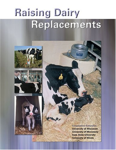 Raising Dairy Replacements: Midwest Plan Service