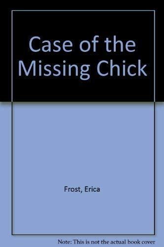 Case of the Missing Chick: Frost, Erica