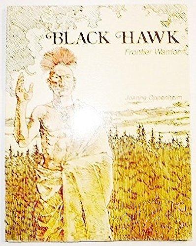 Black Hawk, Frontier Warrior: Oppenheim, Joanne