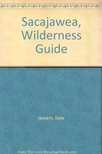 Sacajawea, Wilderness Guide (089375160X) by Kate Jassem; Jan Palmer