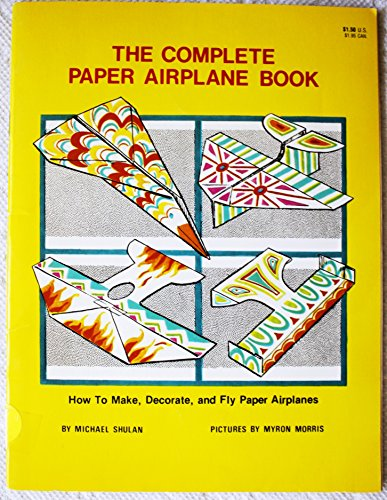 9780893751999: The Complete Paper Airplane Book: How to Make, Decorate, and Fly Paper Airplanes