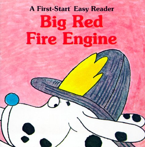 Big Red Fire Engine (A First-Start Easy: Rose Greydanus, Paul