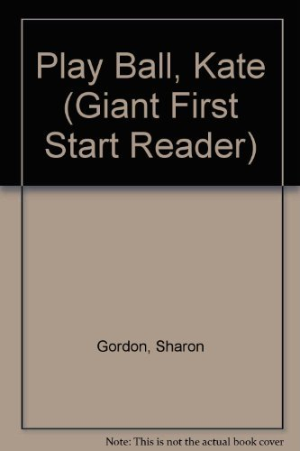 Play Ball, Kate (Giant First Start Reader): Gordon, Sharon