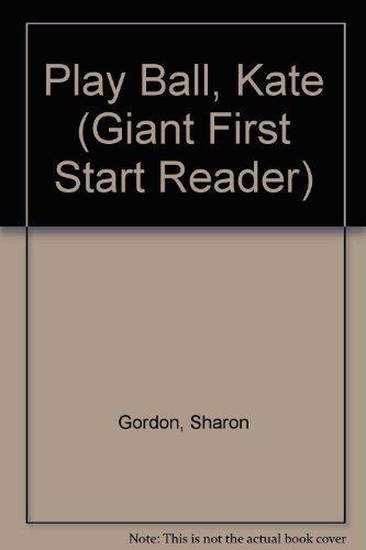 9780893755263: Play Ball, Kate (Giant First Start Reader)
