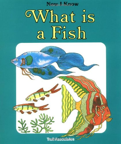 9780893756611: What Is A Fish - Pbk (Now I Know Series)